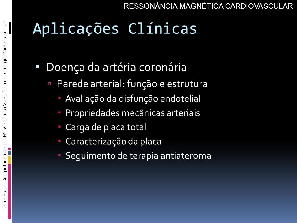 Aplicações Clínicas Doença da artéria coronária Parede arterial: função e estrutura Avaliação da disfunção endotelial Propriedades mecânicas arteriais