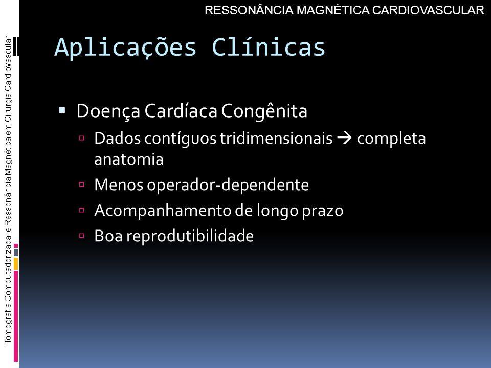 Aplicações Clínicas Doença Cardíaca Congênita Dados contíguos tridimensionais completa anatomia Menos operador-dependente Acompanhamento de longo praz