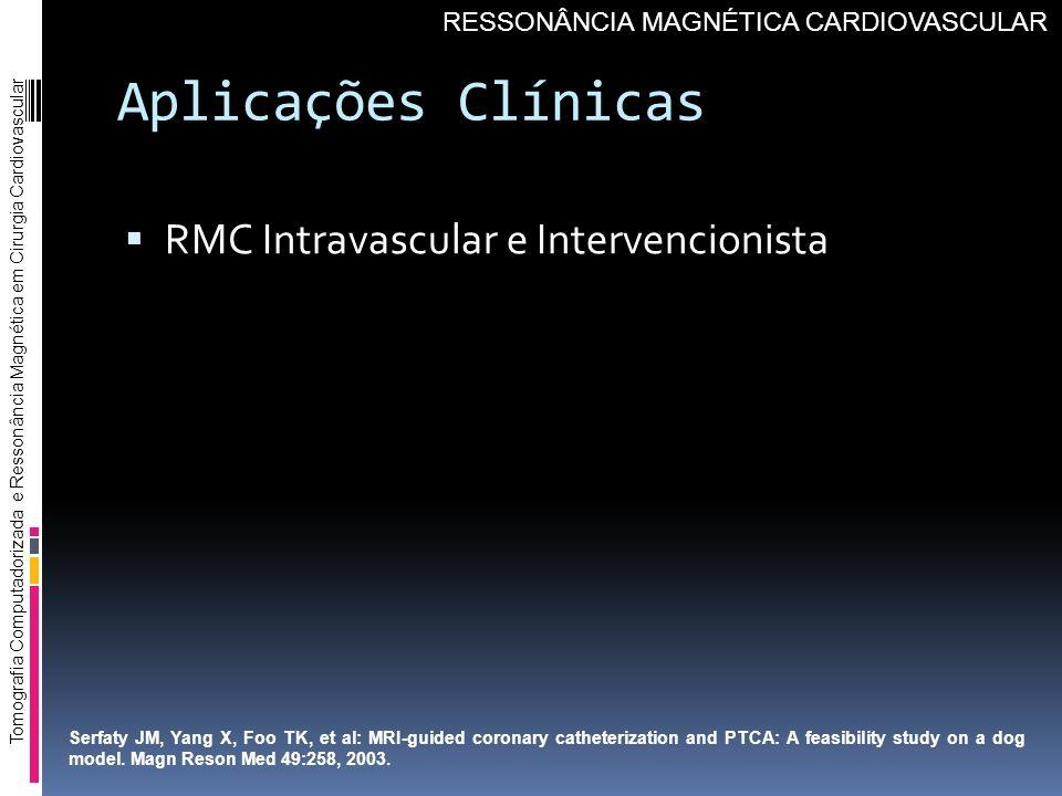 Aplicações Clínicas RMC Intravascular e Intervencionista Tomografia Computadorizada e Ressonância Magnética em Cirurgia Cardiovascular RESSONÂNCIA MAG