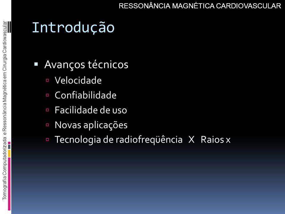 Introdução Avanços técnicos Velocidade Confiabilidade Facilidade de uso Novas aplicações Tecnologia de radiofreqüência X Raios x Tomografia Computador