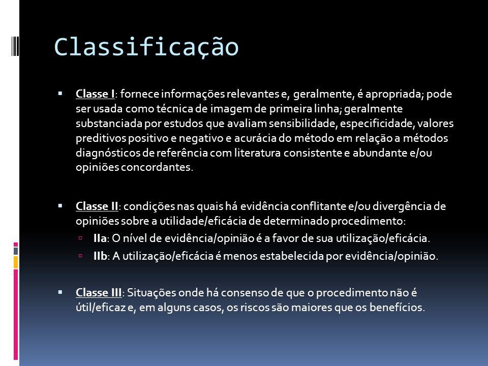 Classificação Classe I: fornece informações relevantes e, geralmente, é apropriada; pode ser usada como técnica de imagem de primeira linha; geralment