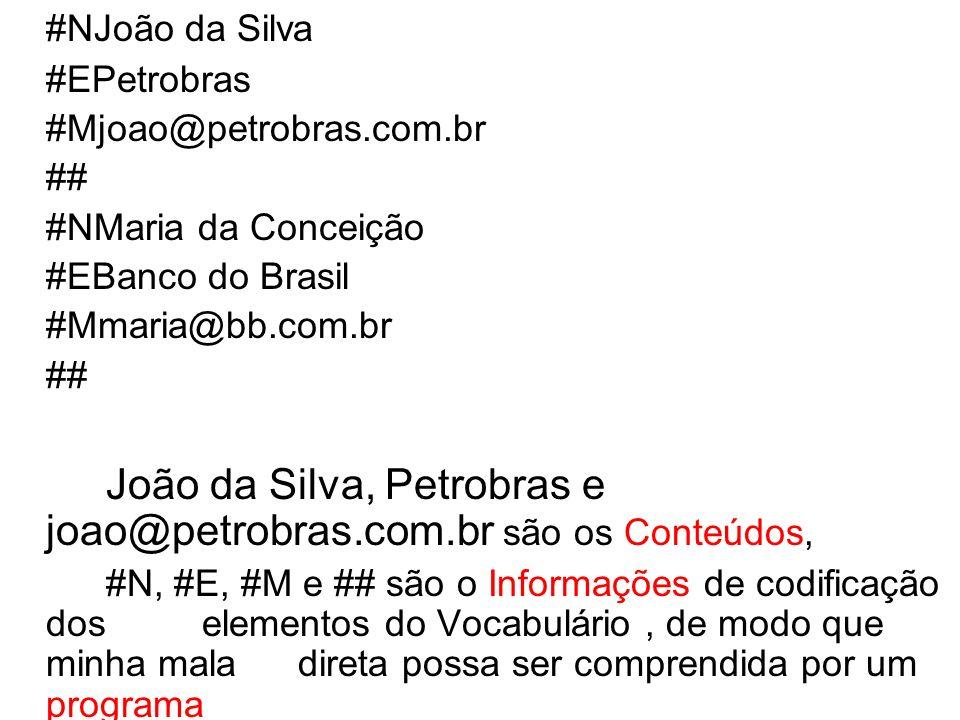 #NJoão da Silva #EPetrobras #Mjoao@petrobras.com.br ## #NMaria da Conceição #EBanco do Brasil #Mmaria@bb.com.br ## João da Silva, Petrobras e joao@pet