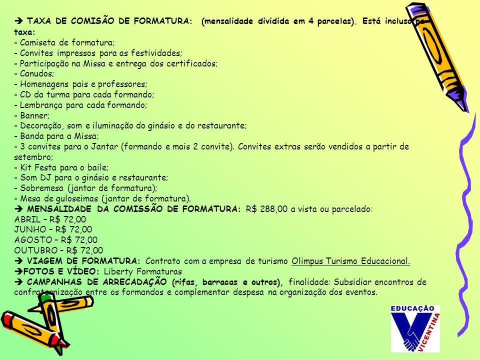 TAXA DE COMISÃO DE FORMATURA: (mensalidade dividida em 4 parcelas). Está incluso na taxa: - Camiseta de formatura; - Convites impressos para as festiv