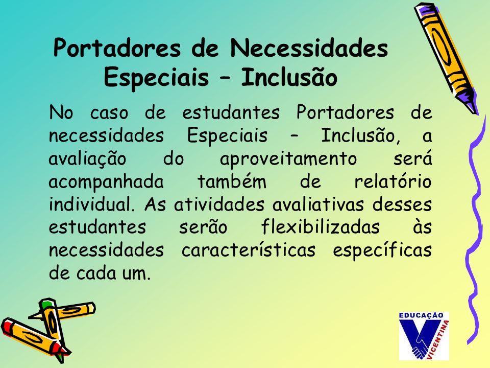 Portadores de Necessidades Especiais – Inclusão No caso de estudantes Portadores de necessidades Especiais – Inclusão, a avaliação do aproveitamento s