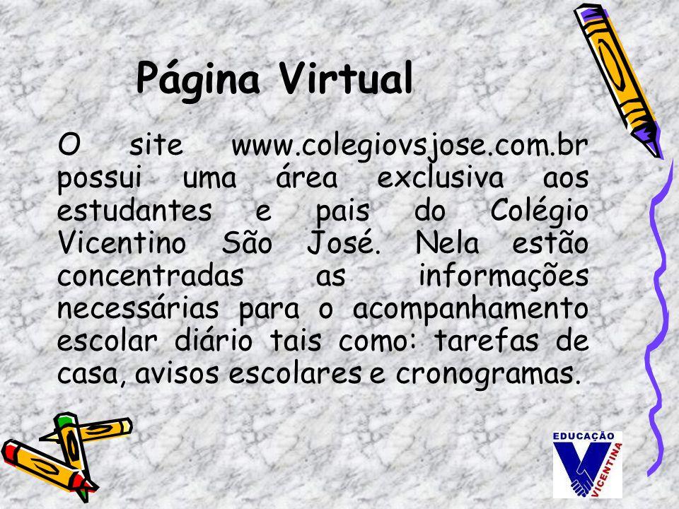 Página Virtual O site www.colegiovsjose.com.br possui uma área exclusiva aos estudantes e pais do Colégio Vicentino São José. Nela estão concentradas