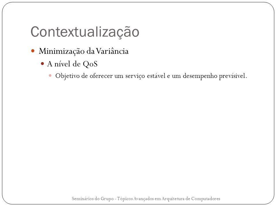 Contextualização Minimização da Variância A nível de QoS Objetivo de oferecer um serviço estável e um desempenho prevísivel. Seminários do Grupo - Tóp
