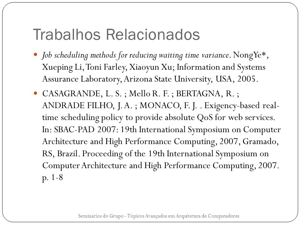 Trabalhos Relacionados Job scheduling methods for reducing waiting time variance. NongYe*, Xueping Li, Toni Farley, Xiaoyun Xu; Information and System