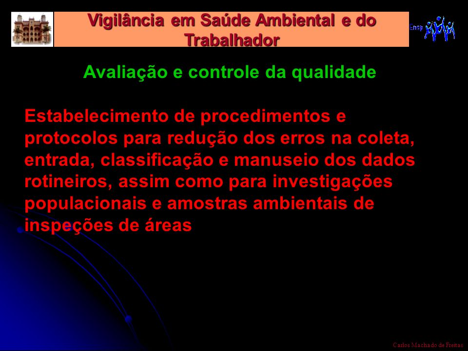 Vigilância em Saúde Ambiental e do Trabalhador Carlos Machado de Freitas Avaliação e controle da qualidade Estabelecimento de procedimentos e protocol