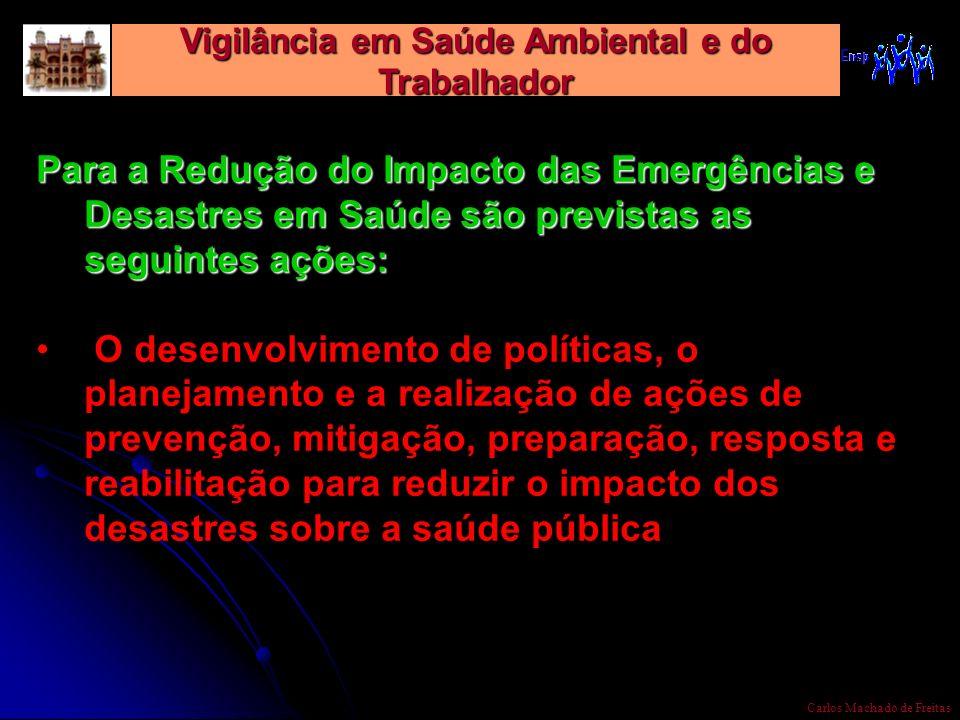 Vigilância em Saúde Ambiental e do Trabalhador Carlos Machado de Freitas Para a Redução do Impacto das Emergências e Desastres em Saúde são previstas