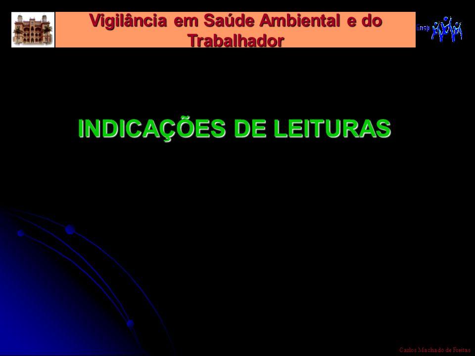 Vigilância em Saúde Ambiental e do Trabalhador Carlos Machado de Freitas INDICAÇÕES DE LEITURAS