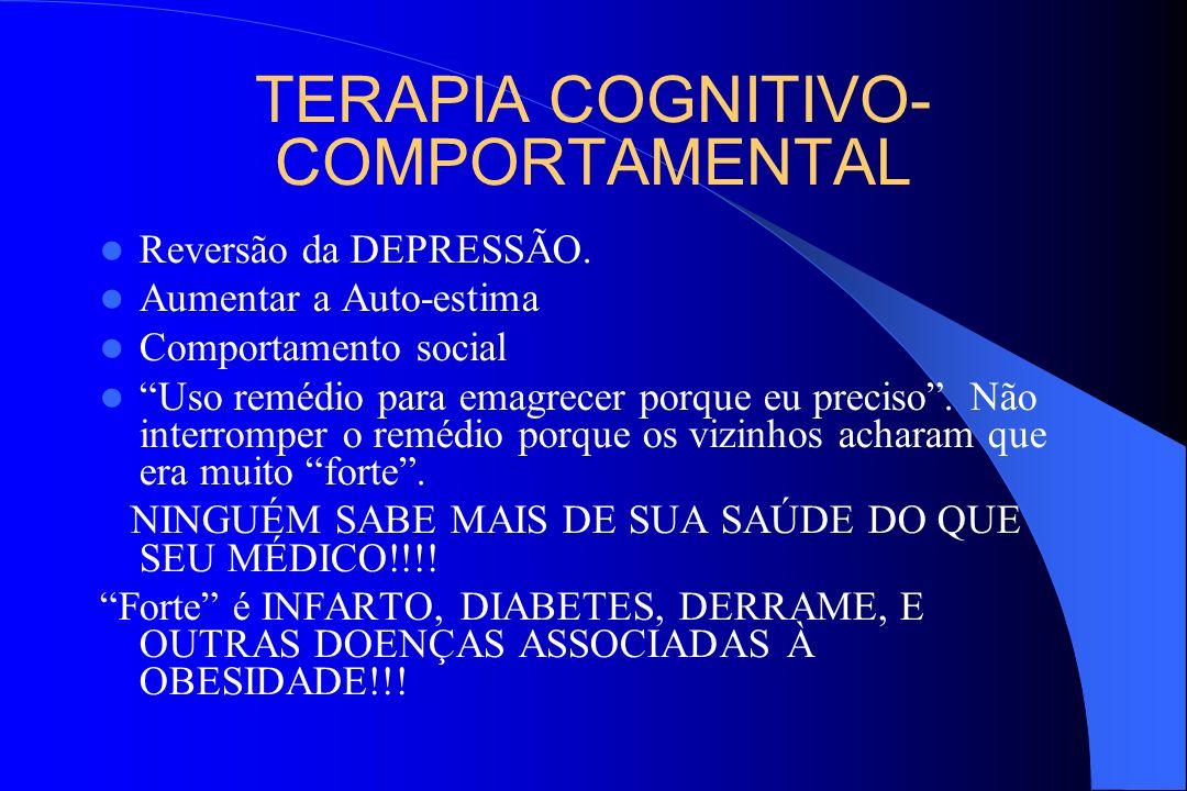 TERAPIA COGNITIVO- COMPORTAMENTAL Reversão da DEPRESSÃO. Aumentar a Auto-estima Comportamento social Uso remédio para emagrecer porque eu preciso. Não