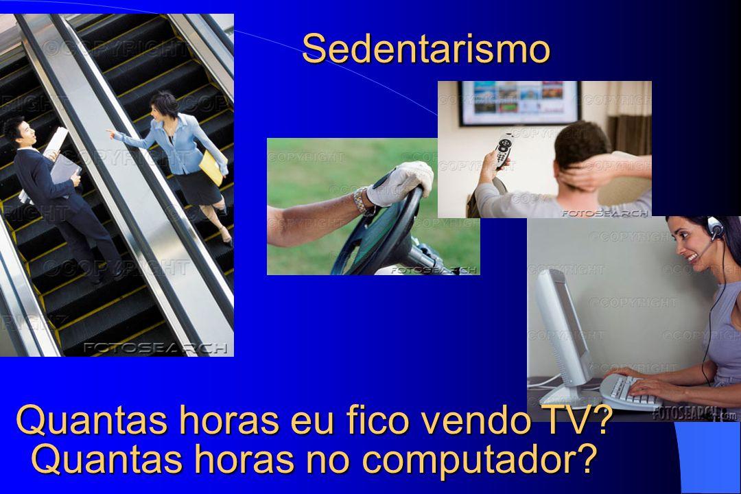 Sedentarismo Quantas horas eu fico vendo TV? Quantas horas no computador?