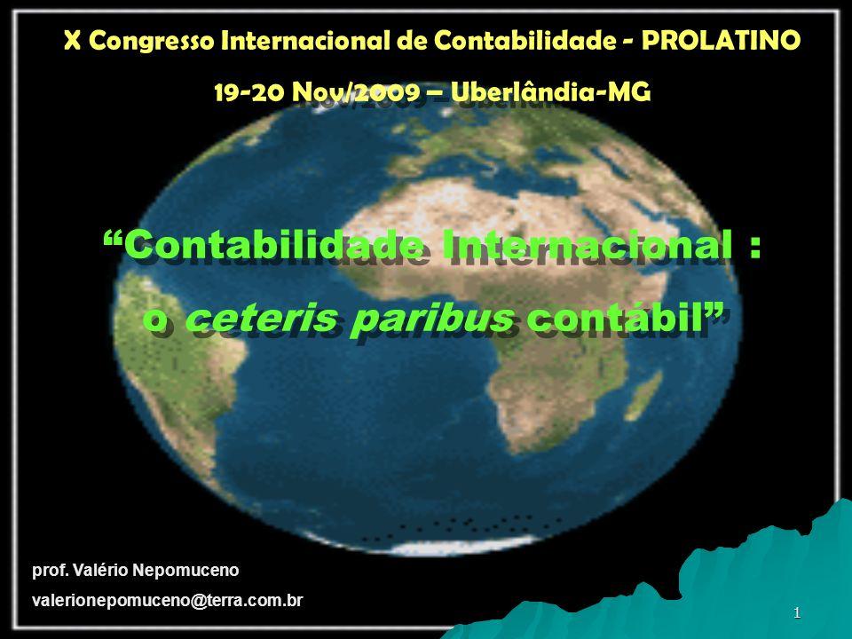 2 X Congresso Internacional de Contabilidade - PROLATINO 19 - 20 Nov/2009 – Uberlândia-MG Contabilidade Internacional: o ceteris paribus contábil prof.