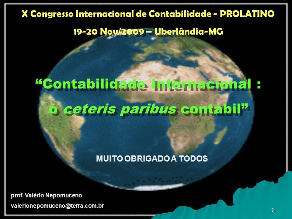 9 X Congresso Internacional de Contabilidade - PROLATINO 19-20 Nov/2009 – Uberlândia-MG Contabilidade Internacional : o ceteris paribus contábil X Con