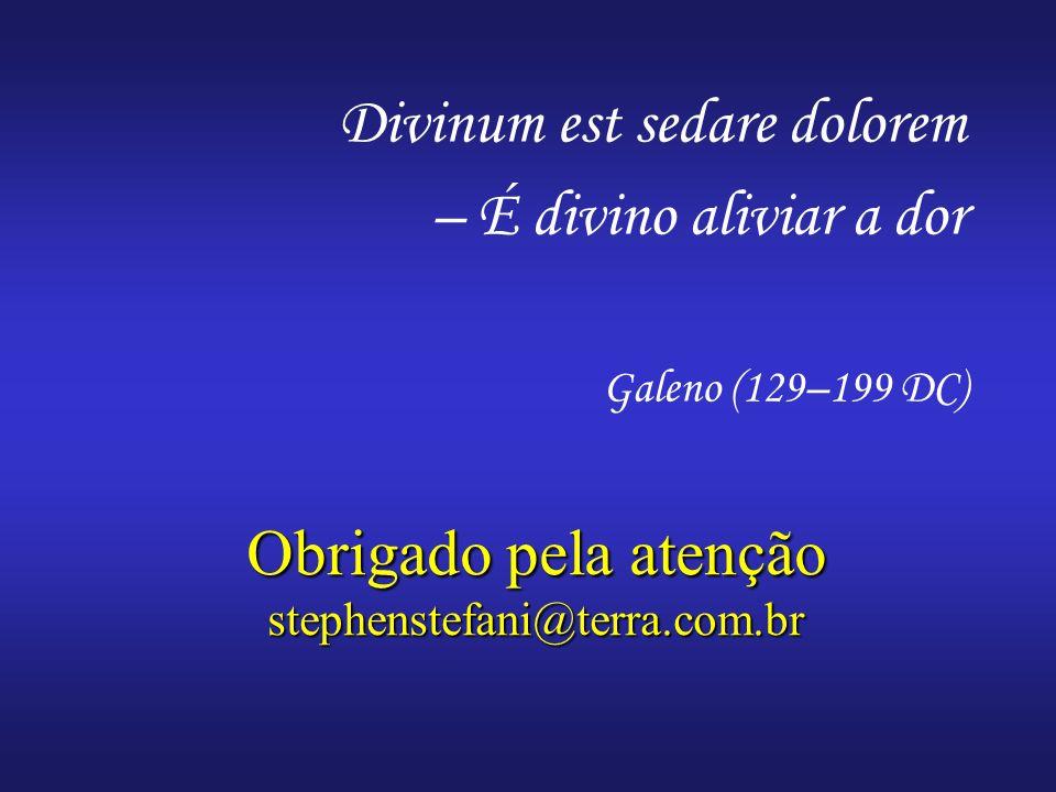 Divinum est sedare dolorem – É divino aliviar a dor Galeno (129–199 DC) Obrigado pela atenção stephenstefani@terra.com.br