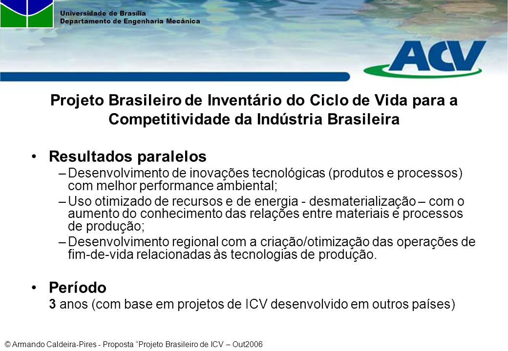 © Armando Caldeira-Pires - Proposta Projeto Brasileiro de ICV – Out2006 Universidade de Brasília Departamento de Engenharia Mecânica Resultados parale
