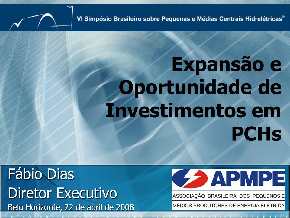 Fábio Dias Diretor Executivo Belo Horizonte, 22 de abril de 2008 Expansão e Oportunidade de Investimentos em PCHs
