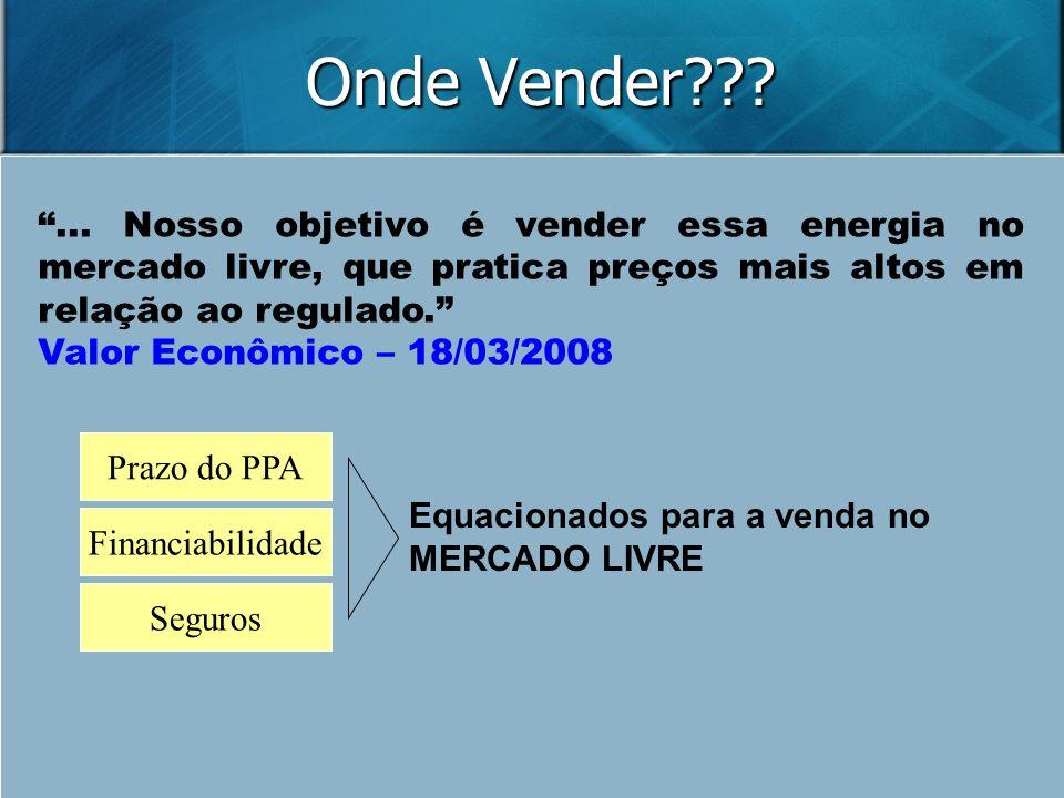 Onde Vender???... Nosso objetivo é vender essa energia no mercado livre, que pratica preços mais altos em relação ao regulado. Valor Econômico – 18/03