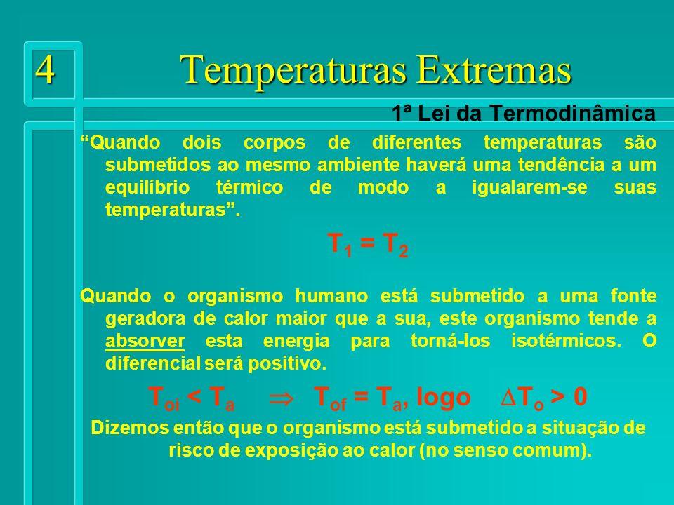 5 Temperaturas Extremas 1ª Lei da Termodinâmica Contrariamente, quando o organismo humano está submetido a uma fonte geradora de calor menor que a sua, este organismo tende a liberar esta energia para torná-los isotérmicos.