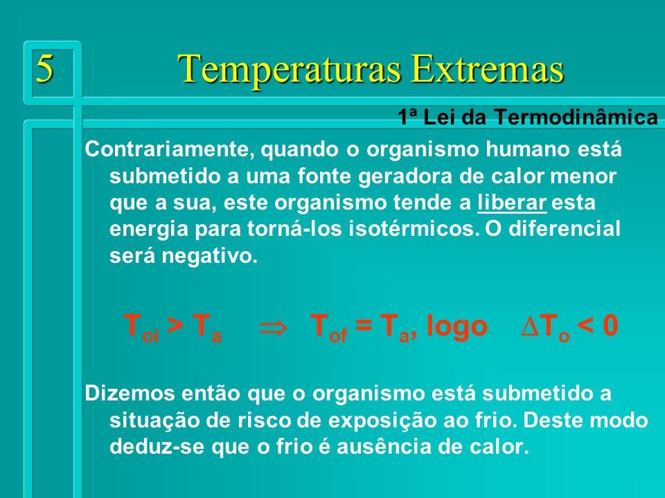 6 Temperaturas Extremas As trocas térmicas entre corpos vivos e o ambiente Condução fluxo de calor do corpo com temperatura maior para o de temperatura menor.