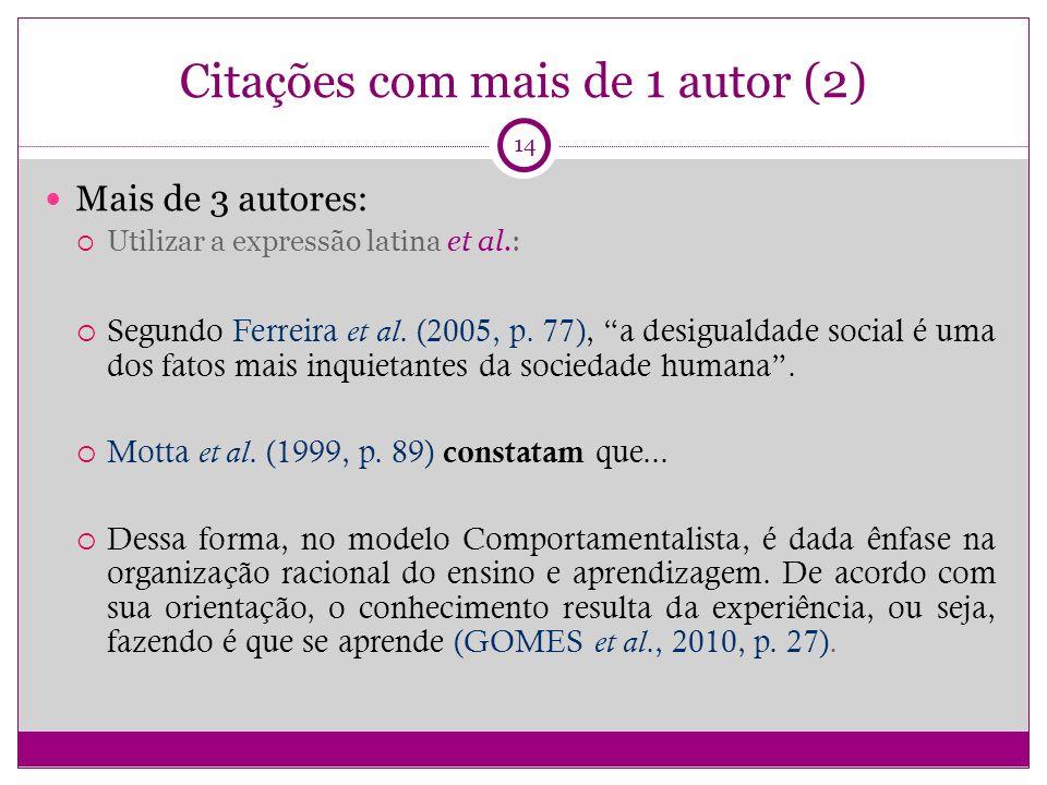 Citações com mais de 1 autor (2) Mais de 3 autores: Utilizar a expressão latina et al.: Segundo Ferreira et al.