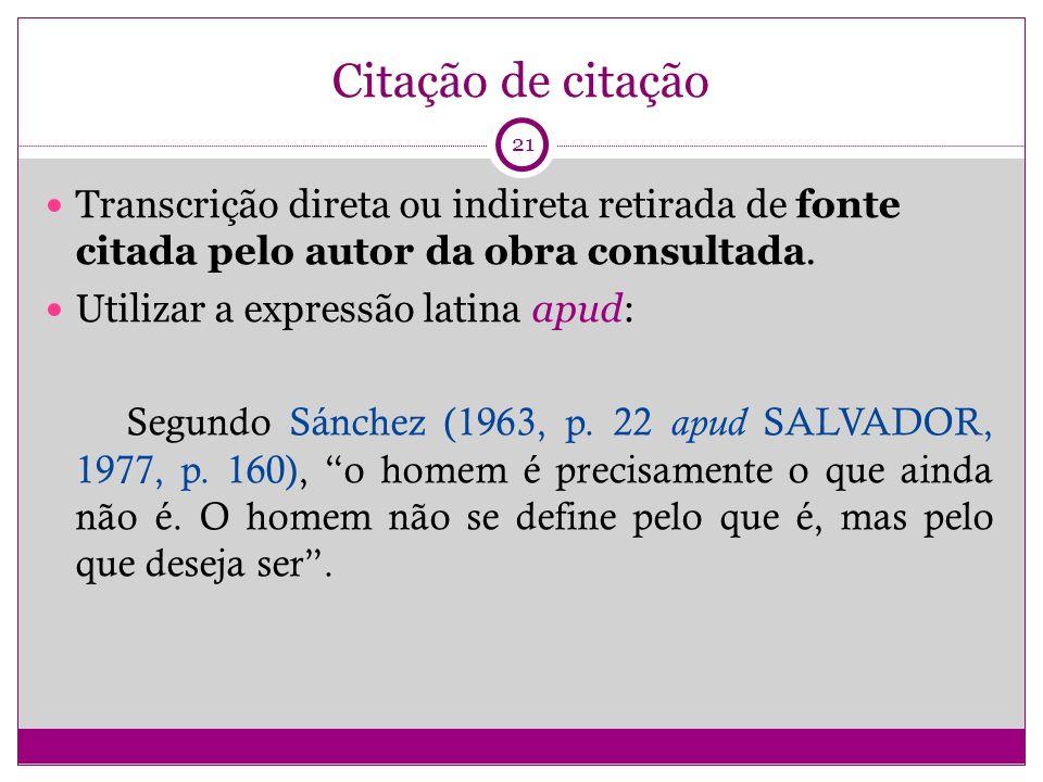Citação de citação Transcrição direta ou indireta retirada de fonte citada pelo autor da obra consultada.
