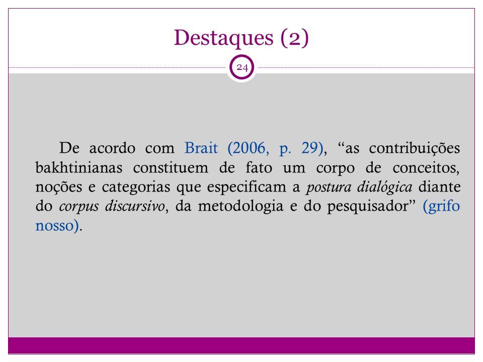 Destaques (2) De acordo com Brait (2006, p.