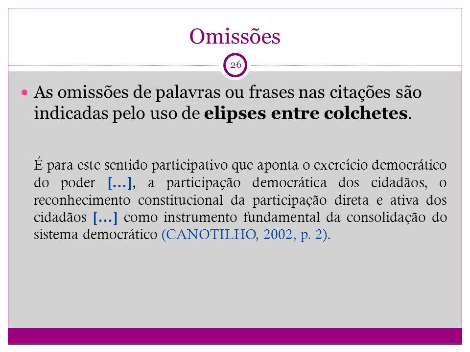 Omissões As omissões de palavras ou frases nas citações são indicadas pelo uso de elipses entre colchetes.