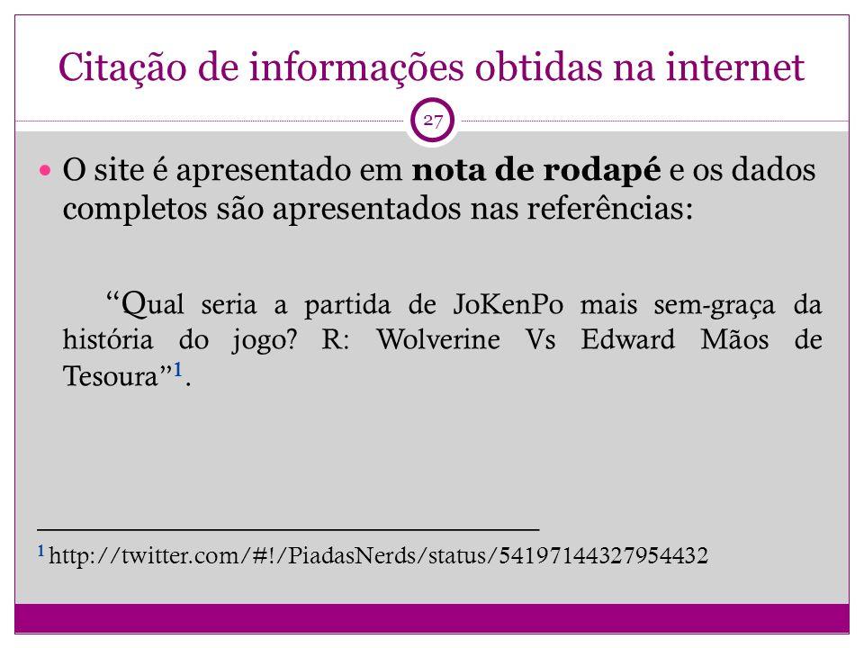 Citação de informações obtidas na internet O site é apresentado em nota de rodapé e os dados completos são apresentados nas referências: Q ual seria a partida de JoKenPo mais sem-graça da história do jogo.