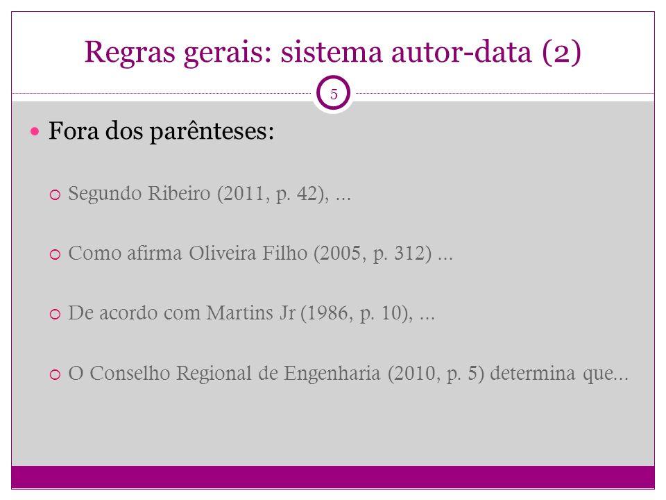 Regras gerais: sistema autor-data (2) Fora dos parênteses: Segundo Ribeiro (2011, p.