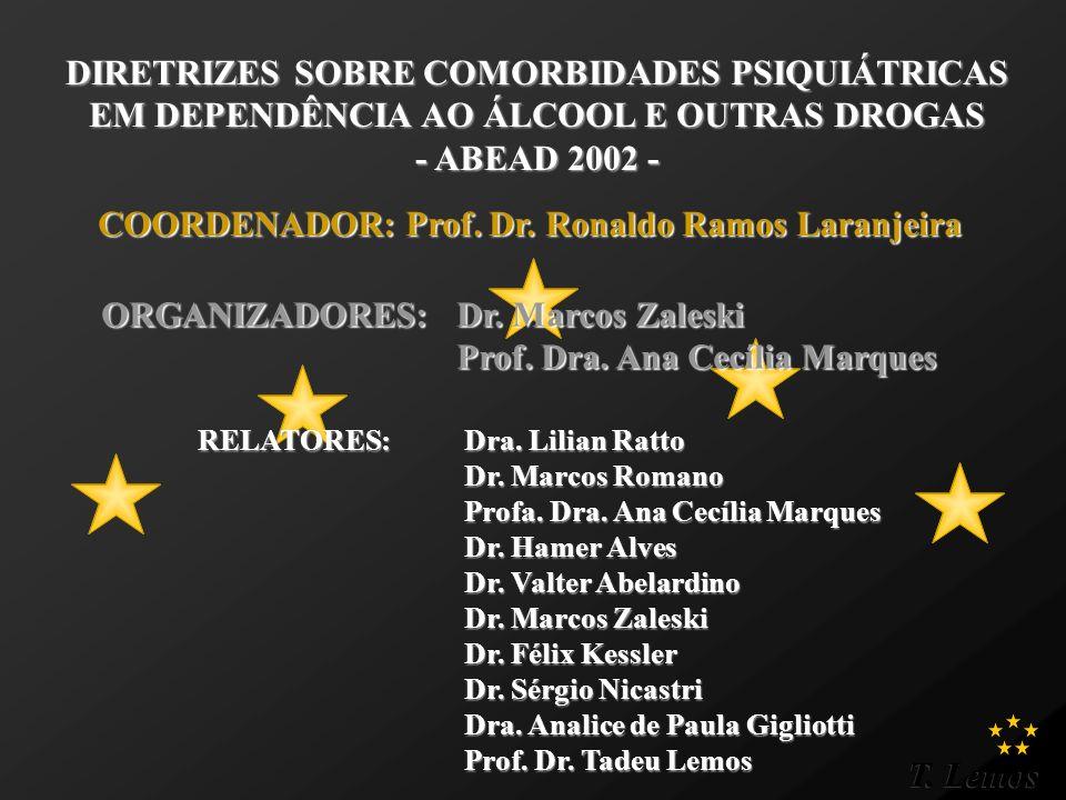 T. Lemos DIRETRIZES SOBRE COMORBIDADES PSIQUIÁTRICAS EM DEPENDÊNCIA AO ÁLCOOL E OUTRAS DROGAS - ABEAD 2002 - COORDENADOR: Prof. Dr. Ronaldo Ramos Lara