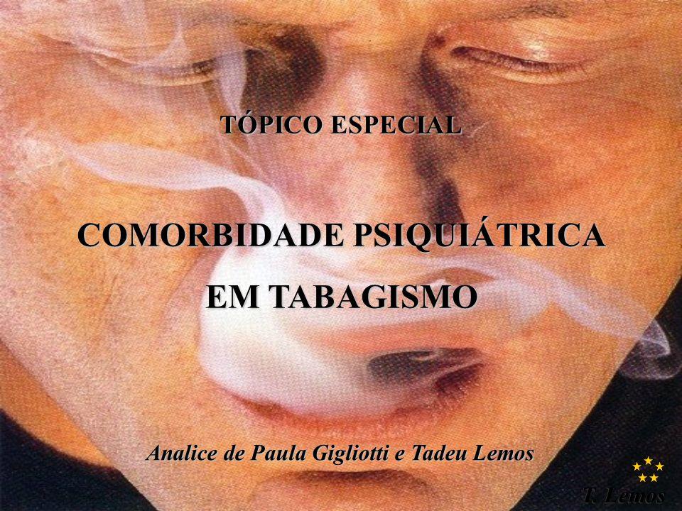 T. Lemos TÓPICO ESPECIAL COMORBIDADE PSIQUIÁTRICA EM TABAGISMO Analice de Paula Gigliotti e Tadeu Lemos