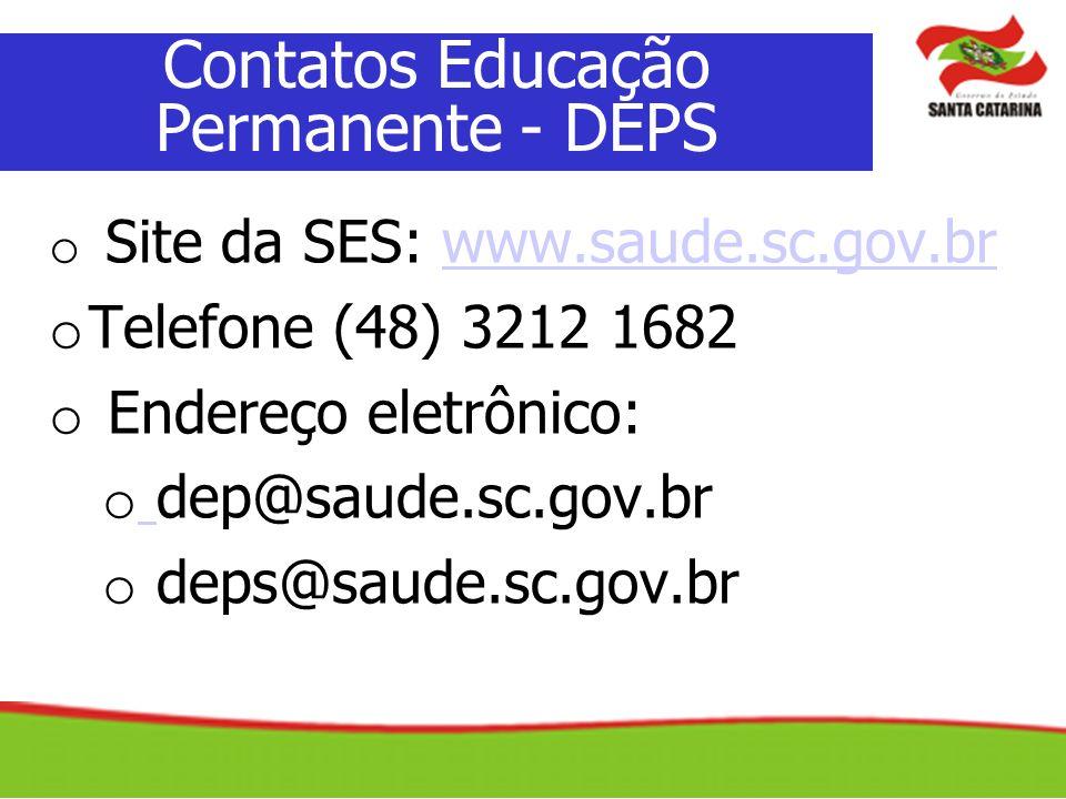 o Site da SES: www.saude.sc.gov.brwww.saude.sc.gov.br o Telefone (48) 3212 1682 o Endereço eletrônico: o dep@saude.sc.gov.br o deps@saude.sc.gov.br Co