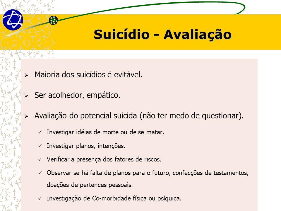 Suicídio - Avaliação Maioria dos suicídios é evitável. Ser acolhedor, empático. Avaliação do potencial suicida (não ter medo de questionar). Investiga