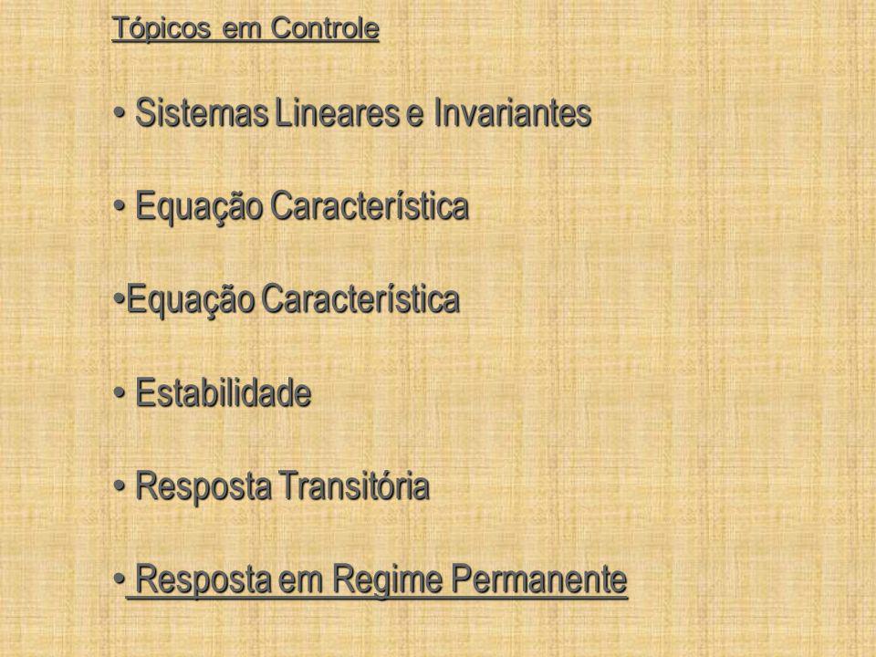 Tópicos em Controle Sistemas Lineares e Invariantes Sistemas Lineares e Invariantes Equação Característica Equação Característica Estabilidade Estabil