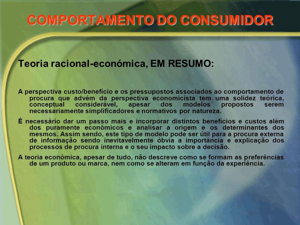 COMPORTAMENTO DO CONSUMIDOR Teorias sobre o comportamento do consumidor racional-económica PERSPECTIVA ECONOMICISTA Explica o comportamento de procura