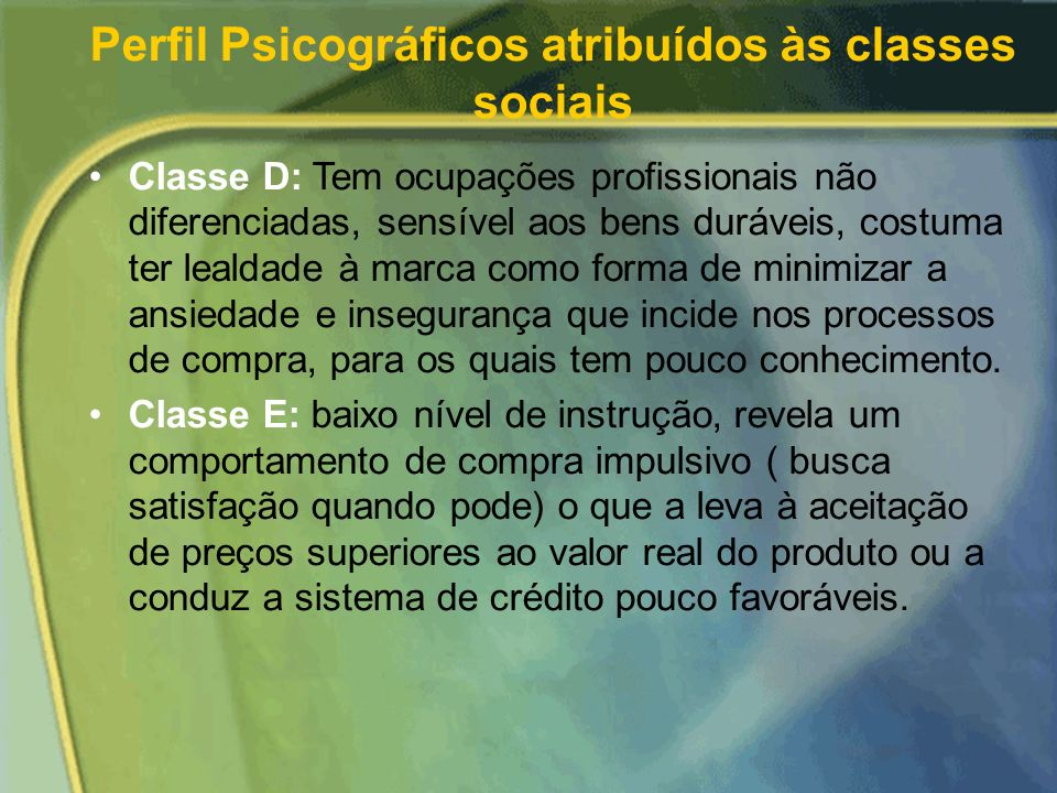 Perfil psicográfico atribuídos as classes sociais Classes B1 e B2: Profissionais diferenciados, com nível acadêmico superior, valorizam a formação cul