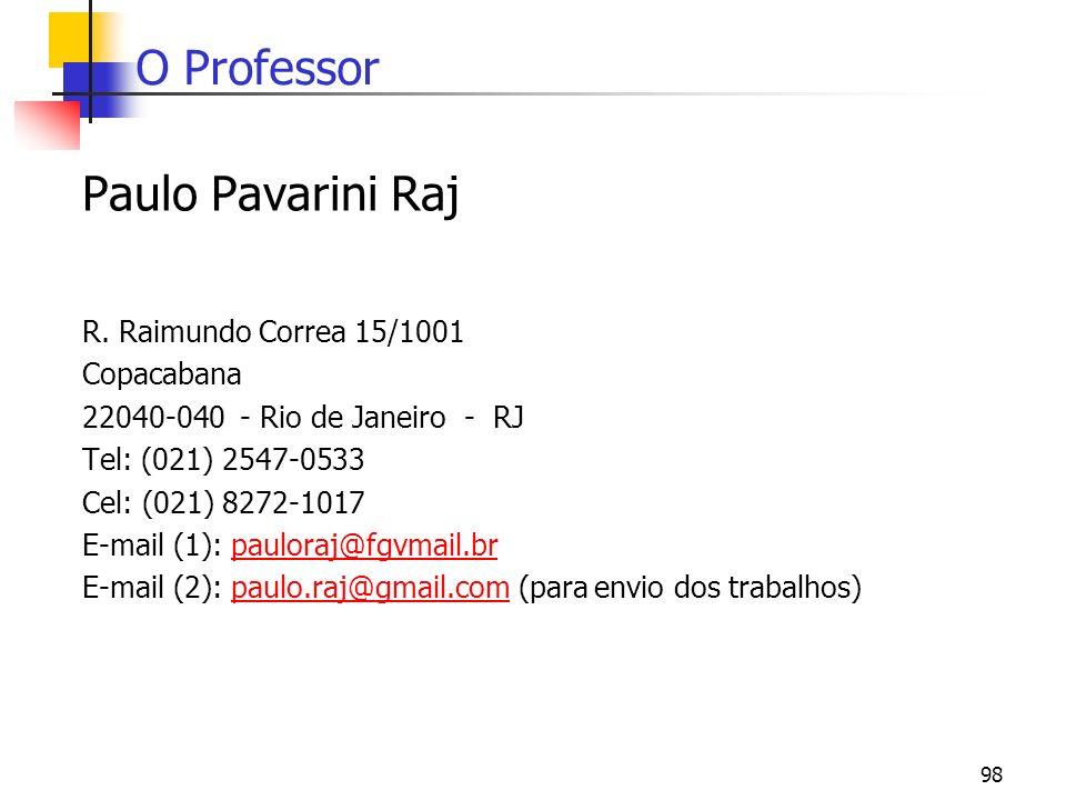 98 O Professor Paulo Pavarini Raj R. Raimundo Correa 15/1001 Copacabana 22040-040 - Rio de Janeiro - RJ Tel: (021) 2547-0533 Cel: (021) 8272-1017 E-ma