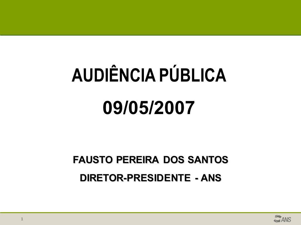 1 AUDIÊNCIA PÚBLICA 09/05/2007 FAUSTO PEREIRA DOS SANTOS DIRETOR-PRESIDENTE - ANS