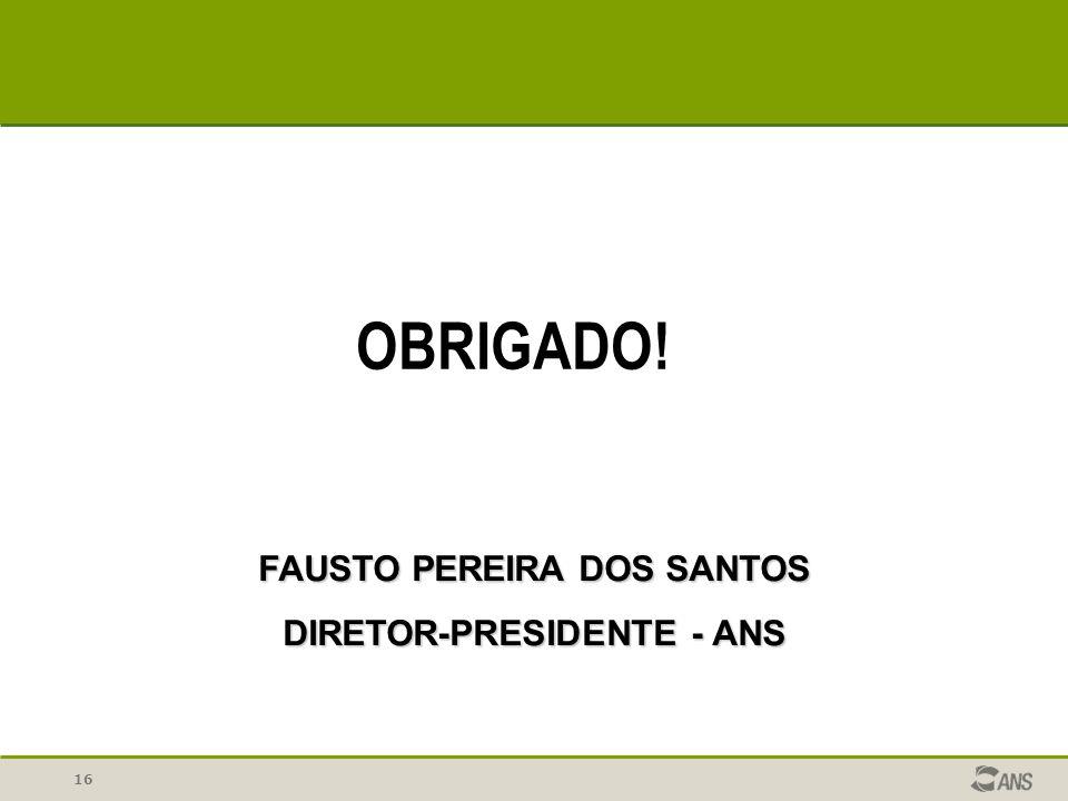 16 FAUSTO PEREIRA DOS SANTOS DIRETOR-PRESIDENTE - ANS OBRIGADO!