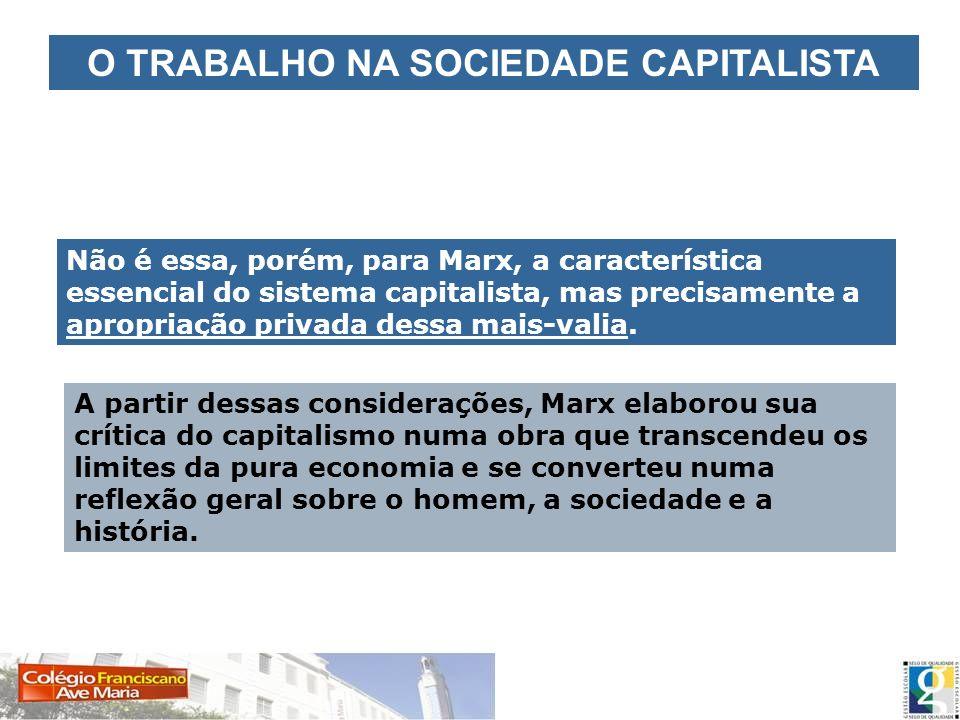 Não é essa, porém, para Marx, a característica essencial do sistema capitalista, mas precisamente a apropriação privada dessa mais-valia. A partir des