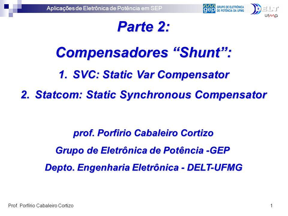 Aplicações de Eletrônica de Potência em SEP Prof. Porfírio Cabaleiro Cortizo 1 Parte 2: Compensadores Shunt: 1.SVC: Static Var Compensator 2.Statcom: