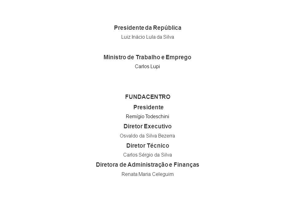 Presidente da República Luiz Inácio Lula da Silva Ministro de Trabalho e Emprego Carlos Lupi FUNDACENTRO Presidente Remígio Todeschini Diretor Executi