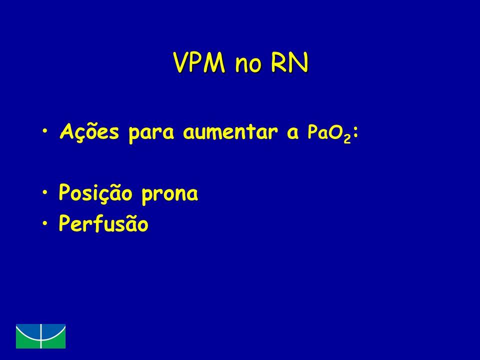 VPM no RN Ações para aumentar a PaO 2 : Posição prona Perfusão