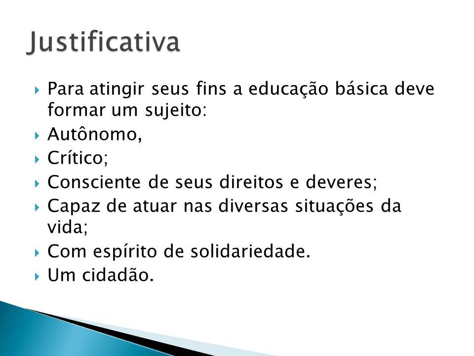 Para atingir seus fins a educação básica deve formar um sujeito: Autônomo, Crítico; Consciente de seus direitos e deveres; Capaz de atuar nas diversas