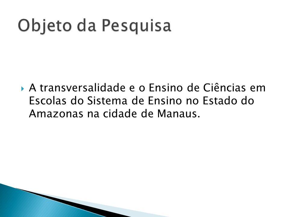 A transversalidade e o Ensino de Ciências em Escolas do Sistema de Ensino no Estado do Amazonas na cidade de Manaus.