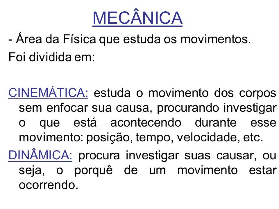 MECÂNICA - Área da Física que estuda os movimentos. Foi dividida em: CINEMÁTICA: estuda o movimento dos corpos sem enfocar sua causa, procurando inves
