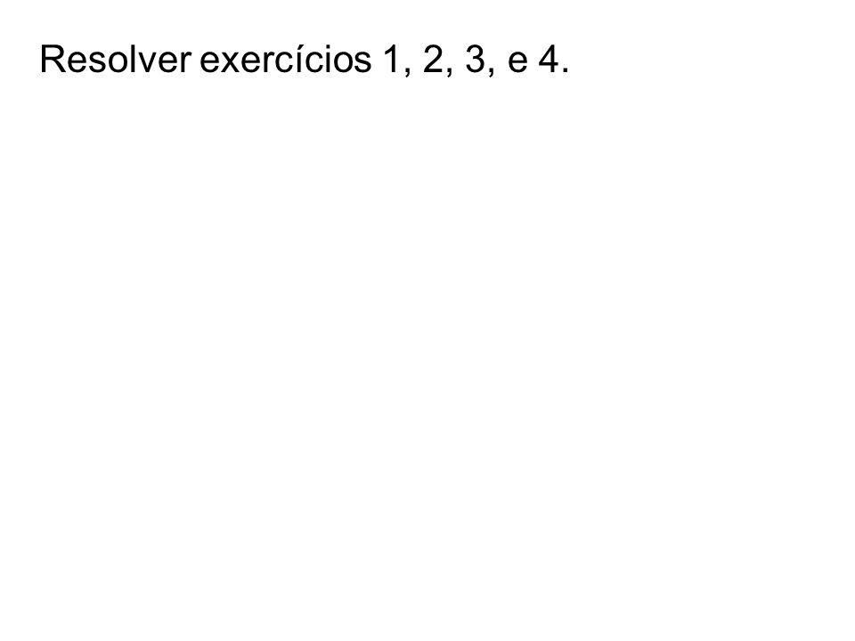 Resolver exercícios 1, 2, 3, e 4.