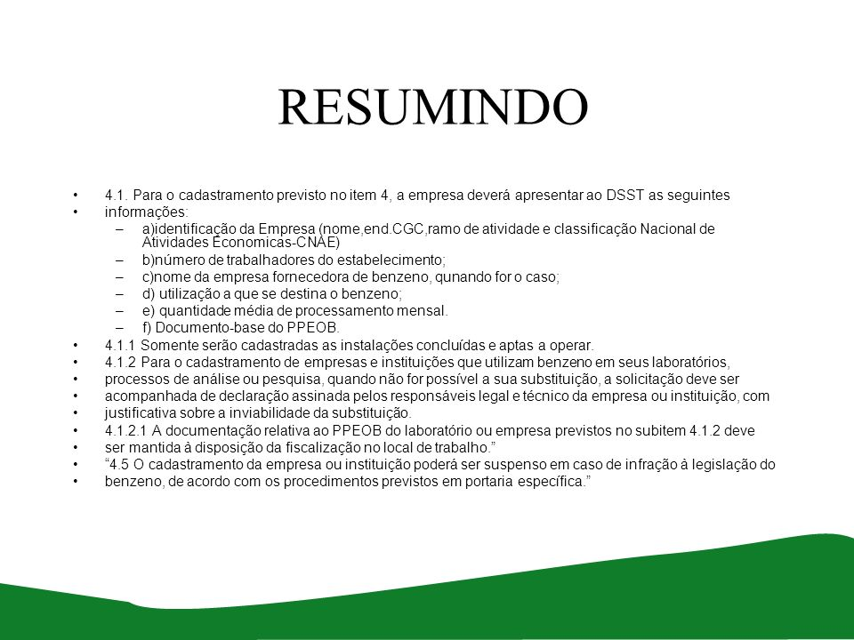 RESUMINDO 4.1. Para o cadastramento previsto no item 4, a empresa deverá apresentar ao DSST as seguintes informações: –a)identificação da Empresa (nom
