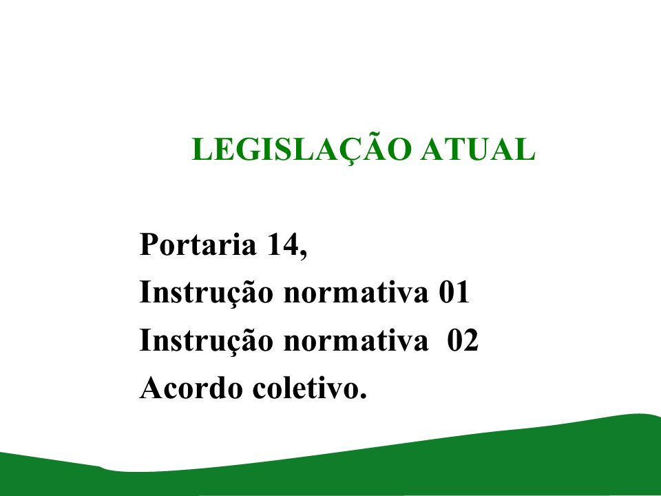 LEGISLAÇÃO ATUAL Portaria 14, Instrução normativa 01 Instrução normativa 02 Acordo coletivo.